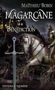 Matthieu Bobin - Magarcane Tome 2 : Bénédiction.