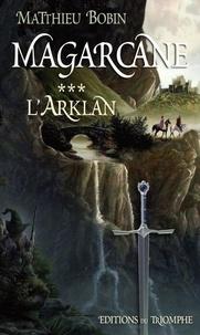 Matthieu Bobin - Magarcane Tome 3 : L'Arklan.