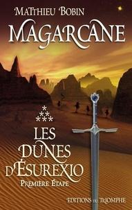 Matthieu Bobin - Magarcane Tome 6 : Les Dunes d'Esurexio - Première étape.