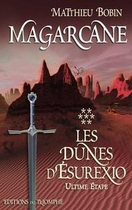 Matthieu Bobin - Magarcane Tome 7 : Les Dunes d'Esurexio - Ultime étape.