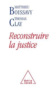 Matthieu Boissavy et Thomas Clay - Reconstruire la justice.