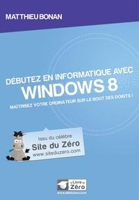 Débutez en informatique avec Windows 8- Maîtriser votre ordinateur sur le bout des doigts ! - Matthieu Bonan pdf epub