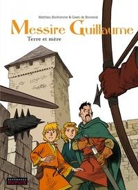 Matthieu Bonhomme et Gwen de Bonneval - Messire Guillaume Tome 3 : Terre et mère.