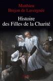 Matthieu Brejon de Lavergnée - Histoire des filles de la charité XVIIe-XVIIIe siècle - La rue pour cloître.