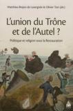 Matthieu Brejon de Lavergnée et Olivier Tort - L'union du Trône et de l'Autel ? - Politique et religion sous la Restauration.
