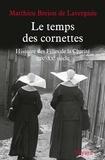 Matthieu Brejon de Lavergnée - Le temps des cornettes - Histoire des Filles de la Charité. XIXe-XXe siècle.