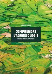 Matthieu Calame - Comprendre l'agroécologie - Origines, principes et politiques.