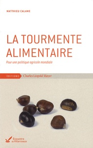 Matthieu Calame - La tourmente alimentaire - Pour une politique agricole mondiale.