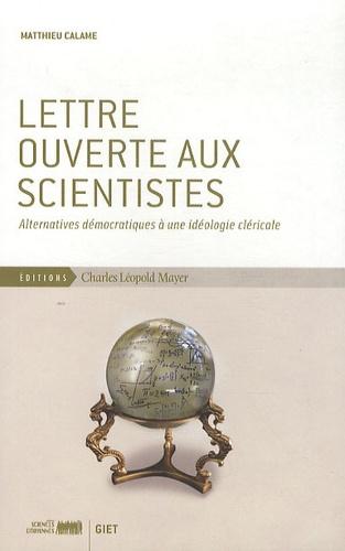 Matthieu Calame - Lettre ouverte aux scientistes - Alternatives démocratiques à une idéologie cléricale.