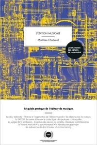 Matthieu Chabaud - L'édition musicale - Le guide pratique de l'éditeur de musique.