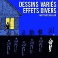 Matthieu Chiara - Dessins variés, effets divers.