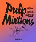 Matthieu Chiara - Pulp mixtions - Petit illustré de la cruauté ordinaire.
