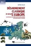 Matthieu Chillaud - Désarmement classique et sécurité en Europe - Les fortunes du traité sur les Forces armées conventionnelles en Europe.
