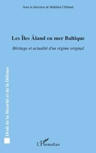 Matthieu Chillaud - Les Iles Aland en mer Baltique - Héritage et actualité d'un régime original.