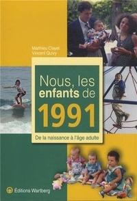 Matthieu Clayet et Vincent Quivy - Nous, les enfants de 1991 - De la naissance à l'âge adulte.