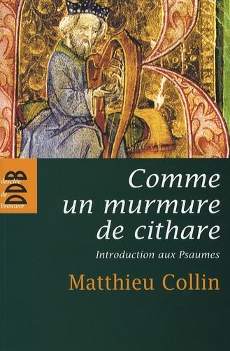 Matthieu Collin - Comme un murmure de cithare - Introduction aux psaumes.