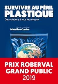 Matthieu Combe - Survivre au péril plastique - Des solutions à tous les niveaux.