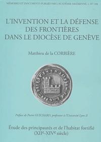 Matthieu de La Corbière - L'invention et la défense des frontières dans  le diocèse de Genève - Etude des principautés et de l'habitat fortifié (XIIe-XIVe siècle).