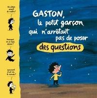 Matthieu de Laubier et Marie Aubinais - Gaston, le petit garçon qui n'arrêtait pas de poser des questions.