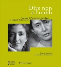 Matthieu de Nanteuil - Dire non à l'oubli - Autour d'Aung San Suu Kyi et Ingrid Betancourt.