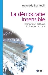 Matthieu de Nanteuil - La démocratie insensible - Economie et politique à l'épreuve du corps.