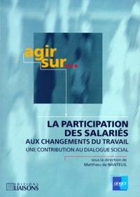 Matthieu de Nanteuil et  Collectif - LA PARTICIPATION DES SALARIES AUX CHANGEMENTS DU TRAVAIL. - Une contribution au dialogue sociale.