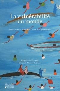 Matthieu de Nanteuil et Leopoldo Munera Ruiz - La vulnérabilité du monde - Démocraties et violences à l'heure de la globalisation.