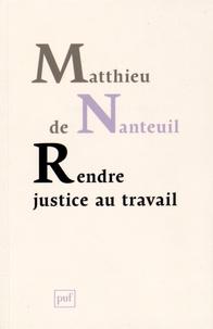 Matthieu de Nanteuil - Rendre justice au travail - Ethique et politique dans les organisations.