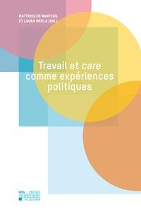 Matthieu de Nanteuil et Laura Merla - Travail et care comme expériences politiques - Penser la justice sociale à l'heure de la vulnérabilité.