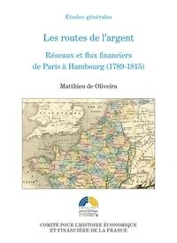 Matthieu de Oliveira - Les routes de l'argent - Réseaux et flux financiers de Paris à Hambourg (1789-1815).
