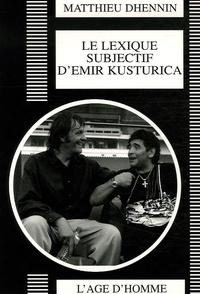 Matthieu Dhennin - Le lexique subjectif d'Emir Kusturica - Portrait d'un réalisateur.