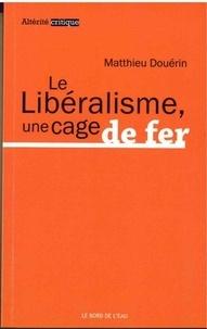 Matthieu Douérin - Le libéralisme, une cage de fer.
