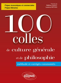Matthieu Dubost et Laurence Mathias - 100 colles culture générale et de philosophie - Méthode et corrigés commentés.