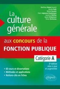 Matthieu Dubost et Nicolas Dujin - La culture générale aux concours de la fonction publique - Catégorie A.