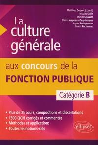 Matthieu Dubost - La culture générale aux concours de la fonction publique - Catégorie B.