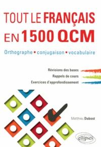 Matthieu Dubost - Tout le Français en 1500 QCM - Orthographe, conjugaison, vocabulaire.
