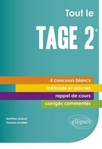 Matthieu Dubost et Thomas Lavallée - Tout le Tage 2 - 5 concours blancs inédits, corrigés détaillés et commentés, méthodologie, rappels de cours, près de 400 QCM !.