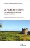 Matthieu Dussauge - La route de l'esclave - Des itinéraires pour réconcilier histoire et mémoire.