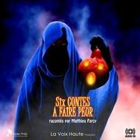 Matthieu Farcy et Michael Féron - Six contes à faire peur.