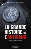 Matthieu Frachon - La grande histoire de l'Antigang - 50 ans de lutte contre le crime.