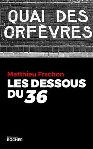 Matthieu Frachon - Les Dessous du 36.