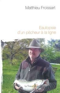 Matthieu Froissart - Eautopsie d'un pêcheur à la ligne.