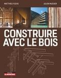 Matthieu Fucks et Julien Mussier - Construire avec le bois - Matériau bois et ses dérivés, conception et mise en oeuvre, exemples de réalisations.