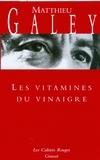 Matthieu Galey - Les vitamines du vinaigre.