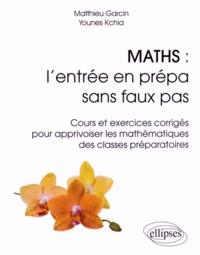 Maths : lentrée en prépa sans faux pas - Cours et exercices corrigés pour apprivoiser les mathématiques des classes préparatoires.pdf