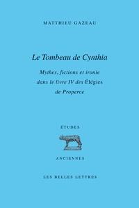 Ucareoutplacement.be Le Tombeau de Cynthia - Mythes, fictions et ironie dans le livre IV des Elégies de Properce Image
