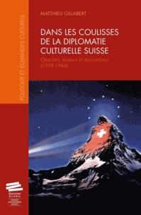 Matthieu Gillabert - Dans les coulisses de la diplomatie culturelle suisse - Objectifs, réseaux et réalisations (1938-1984).