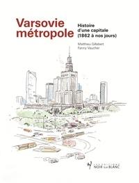 Matthieu Gillabert - Varsovie métropole - Histoire d'une capitale (1862 à nos jours).