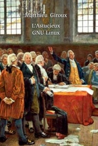 Matthieu Giroux - L'astucieux GNU Linux.