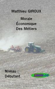 Matthieu Giroux - Morale Économique des Métiers.